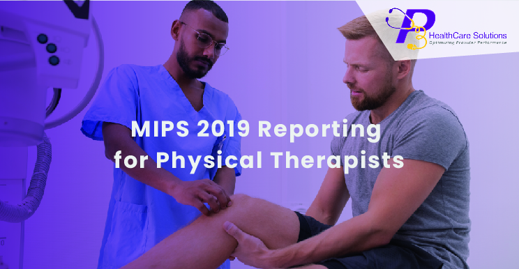 MIPS reporting in 2019, Physical Therapist, MIPS meaningful use, healthcare system, Quality Payment Program, QPP, MIPS Qualified Registry, Medicare & Medicaid Services, Healthcare Solutions, CMS