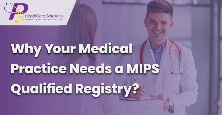 MIPS 2020, MIPS Qualified Registries, MIPS consulting service, MIPS eligible clinicians, MIPS performance, final MIPS score, Electronic Healthcare records, Professional MIPS Reporting, MIPS Consultants, MIPS data submission, how to submit mips data, healthcare services